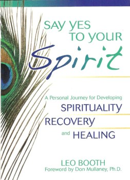 Say Yes To Your Spirit A Personal Journey for Developing Spirituality by Leo Booth
