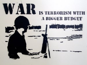 war_is_terrorism_with_a_bigger_budget