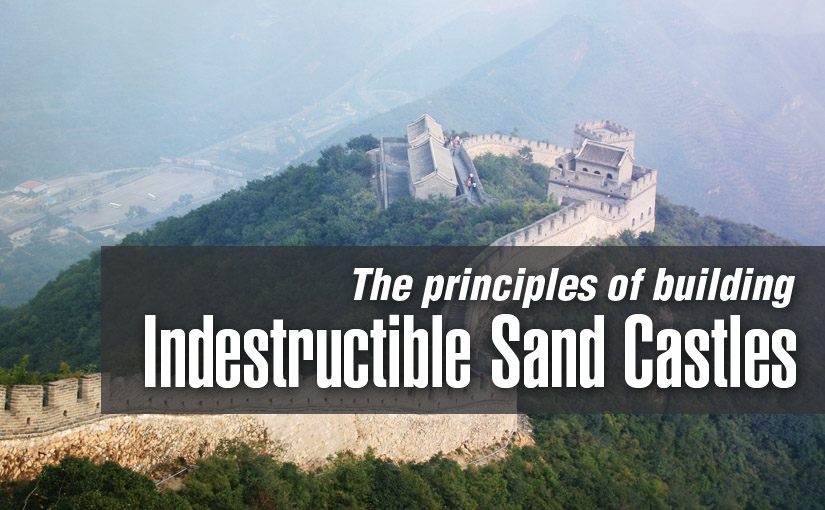 The Principles of Building Indestructible Sand Castles