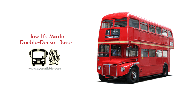 Ini proses pembuatan bus double decker