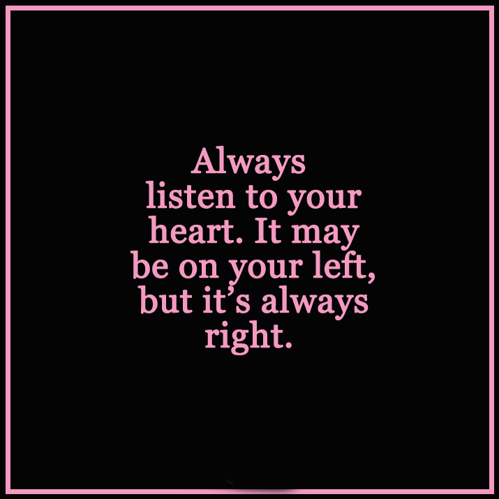 Lovely ALWAYS LISTEN TO YOUR HEART