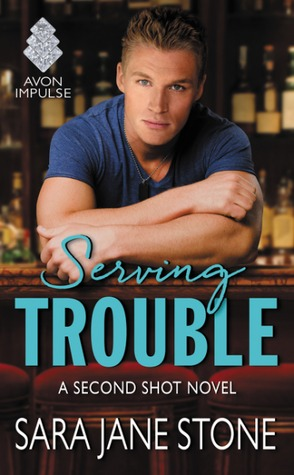 Serving Trouble (Second Shot #1) by Sara Jane Stone