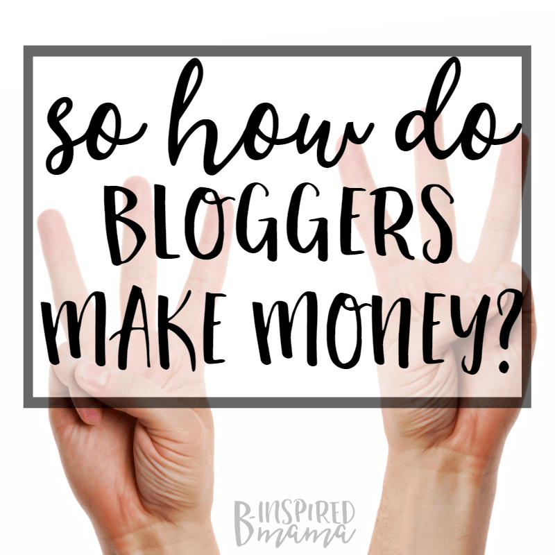 http://i0.wp.com/b-inspiredmama.com/wp-content/uploads/2016/09/So-how-do-bloggers-make-money-My-3-X-3-answer-at-B-Inspired-Mama.png?resize=800%2C800
