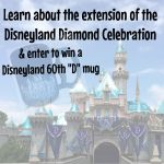 Disneyland Diamond Celebration Extension and Giveaway