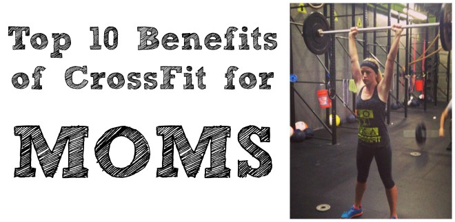 Top 10 Benefits of CrossFit for Moms