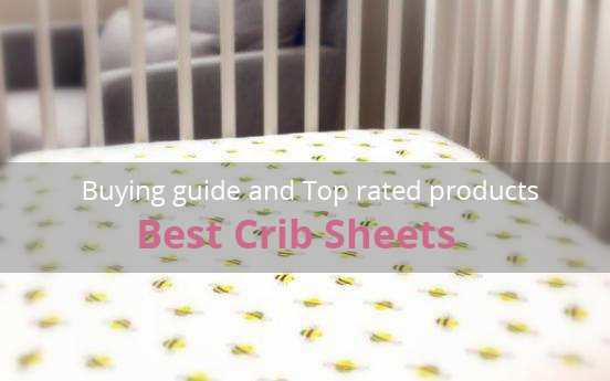 best crib sheets buying guide and top rated products baby heed