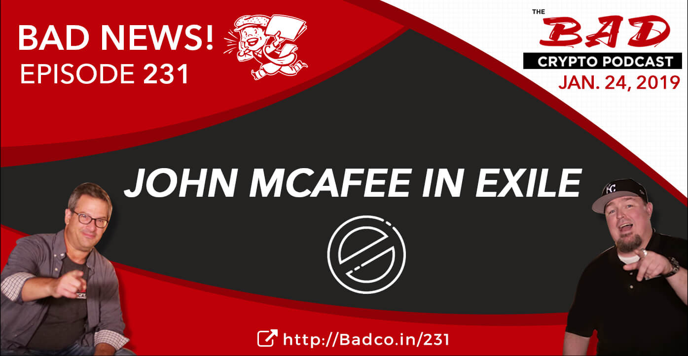 Bad 24 John Mcafee In Exile Bad News For 1 24 19 The Bad Crypto Podcast