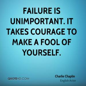 charlie-chaplin-actor-failure-is-unimportant-it-takes-courage-to-make