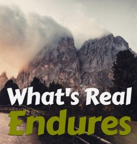 Whats Real Endures