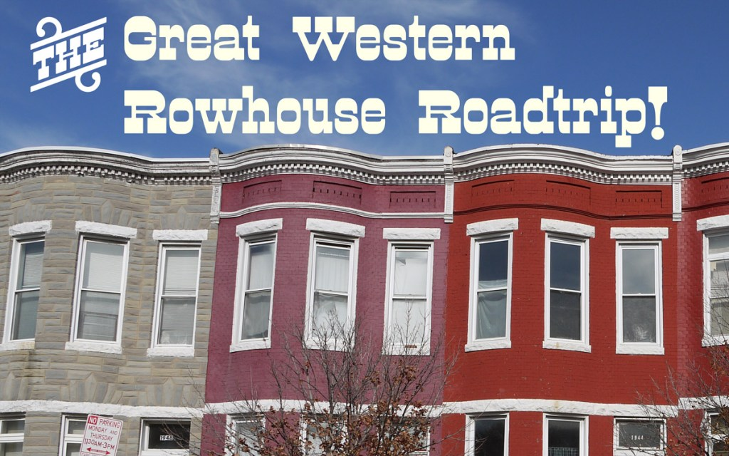 The Great Western Rowhouse Roadtrip