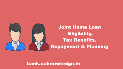 Joint Home Loan - Eligibility, Tax Benefits & Repayment, Planning