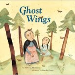 Ghost Wings by Barbara Joosse and Giselle Potter