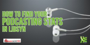 The Naked Truth About Your Podcasting Stats and Why You Should Host Your Show on Libsyn