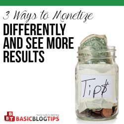 3 Ways to Monetize Differently and See More Results ~ Guaranteed!