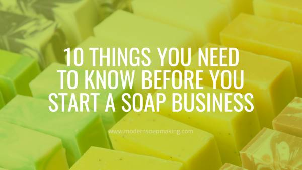10-Things-You-Need-To-Know-Before-You-Start-a-Soap-Business