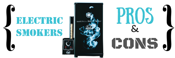 Electric Smokers Pros and Cons