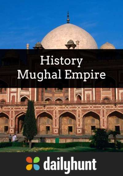 Short note on The Mughal Empire - Dailyhunt ExamPrep DailyHunt - mughal empire