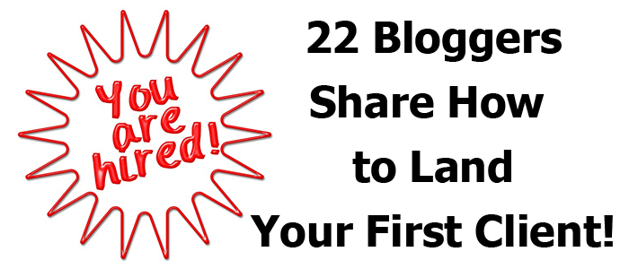 22 Lessons from Experienced Freelance Bloggers on How to Land Your First Client
