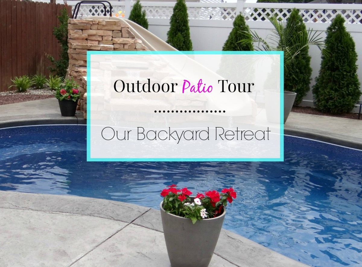 Outdoor Patio Tour - Our Backyard Retreat
