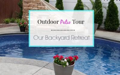 Outdoor Patio Tour – Our Backyard Retreat