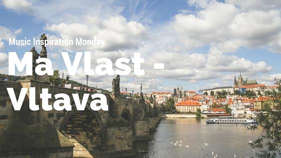 Ma Vlast – Vltava – Music Inspiration Monday