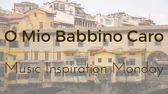 O Mio Babbino Caro – Music Inspiration Mondays
