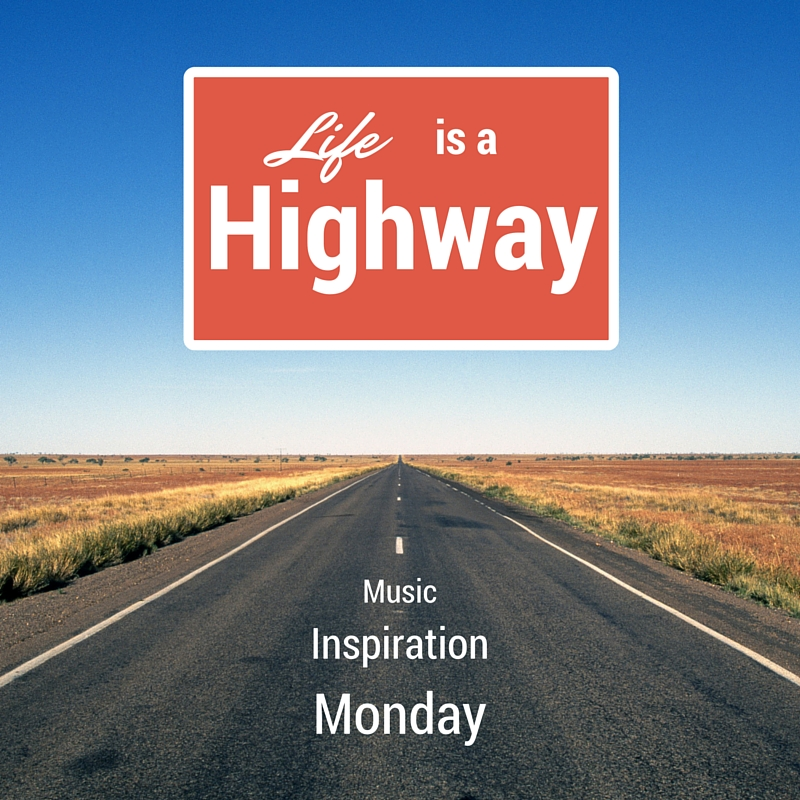 Life is a Highway – Music Inspiration Monday