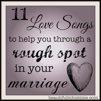 11 love songs to help you through a rough spot in your marriage