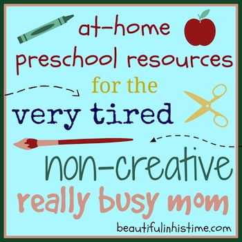 At home preschool resources for the very tired, non-creative, really busy mom