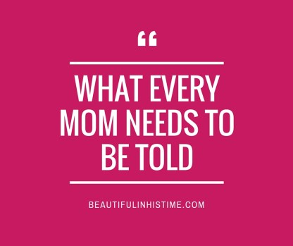 what every mom needs to be told