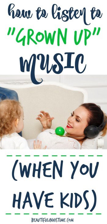 How to listen to grown up music (even when you have kids)
