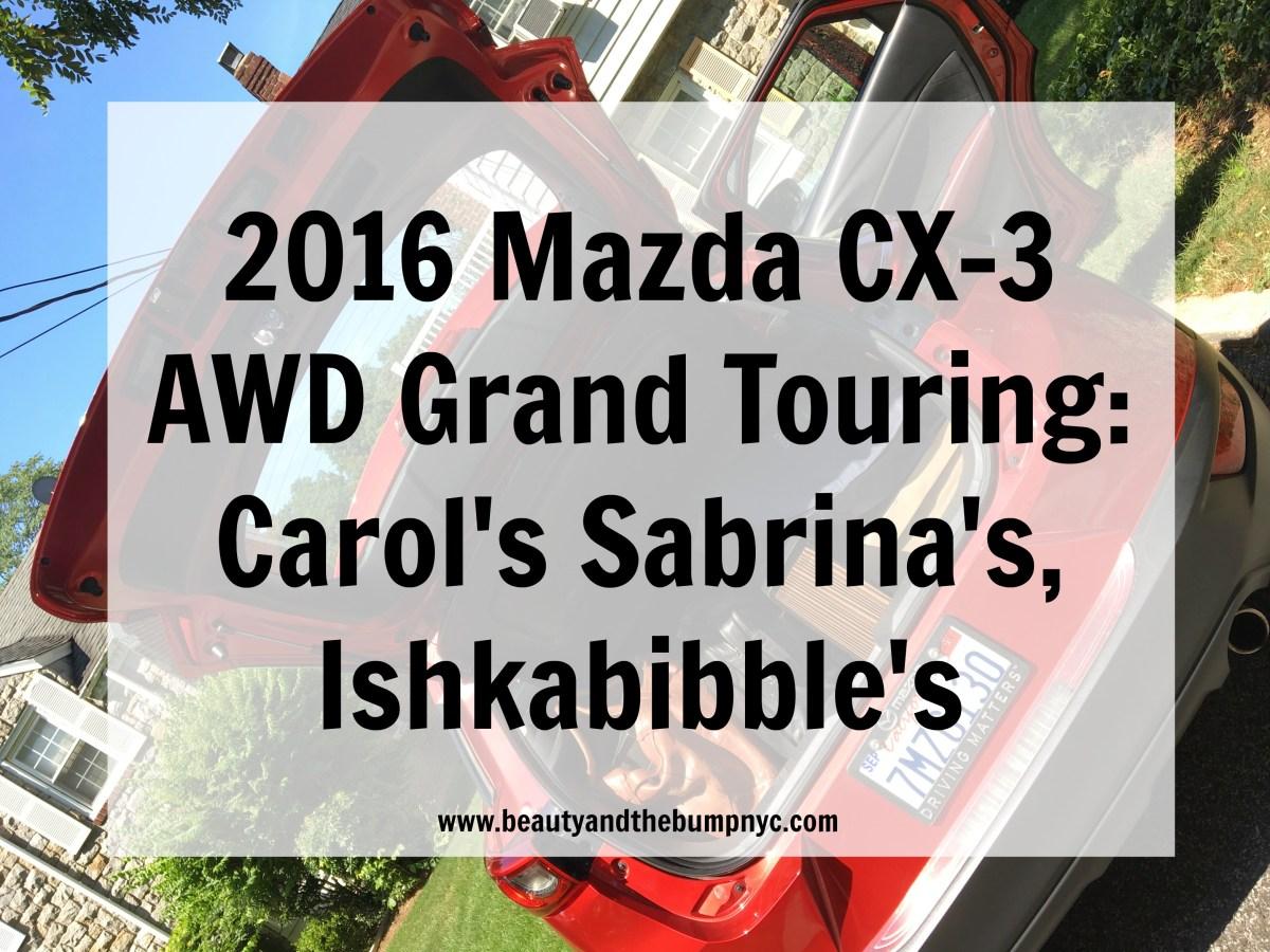 2016 Mazda CX-3 AWD Grand Touring: Carol's, Sabrina's, Ishkabibble's
