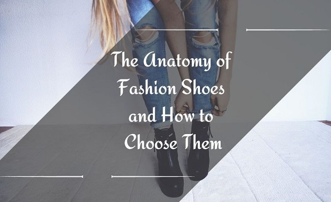 The Anatomy of Fashion Shoes and How to Choose Them