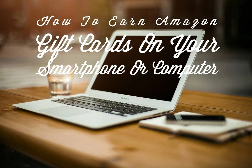 How To Earn Amazon Gift Cards On Your Smartphone Or Computer