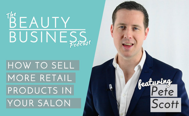How to Sell More Retail Products in Your Salon with Pete Scott Image