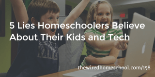 5-Lies-Homeschoolers-Believe-About-Their-Kids-and-Tech