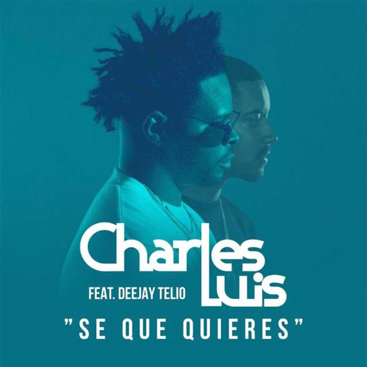 Charles Luis - Se Que Quieres (feat. Deejay Telio)