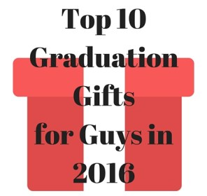Top 10 Best Gifts for Guys 2016