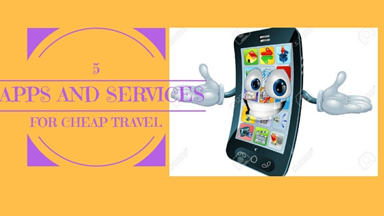 5 Apps and Services For Cheap Travel