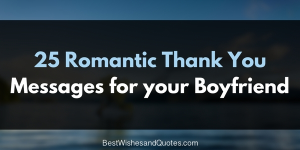 25 Unique and Loving Thank You Messages for Your Special Boyfriend