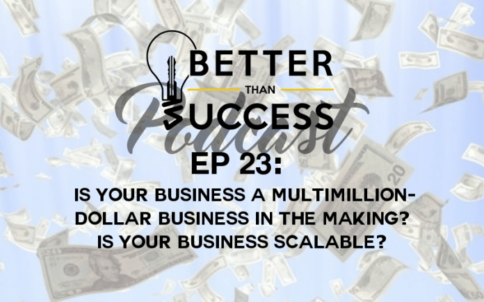multmullion dollar business; Is your business scalable