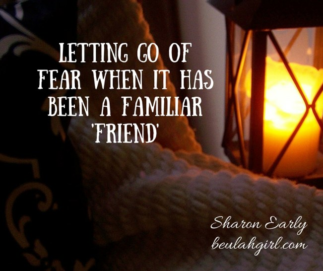 Letting Go of Fear When It Has Been a Familiar 'Friend'