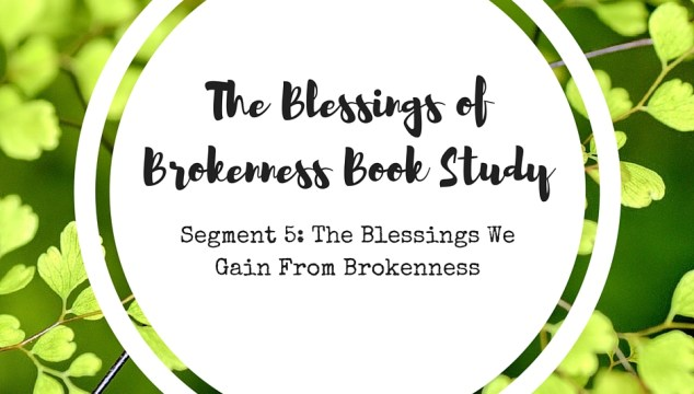 THE BLESSINGS OF BROKENNESS (6)