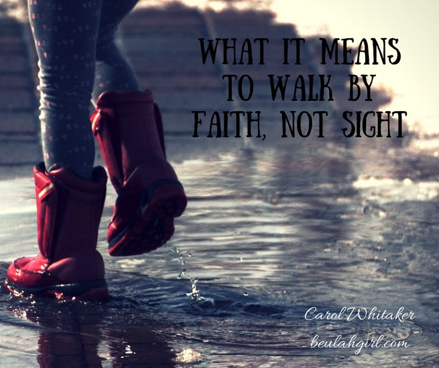 WHat It Means to Walk By Faith, not Sight