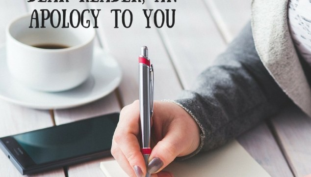 Dear Reader, An Apology to You
