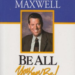 Be All You Can Be - John C Maxwell