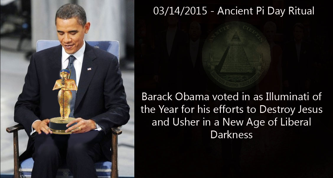 Pi Day 2015 – Barack Obama Voted In As Illuminati Of The Year, For Efforts to Destroy Jesus and Usher in Age of Liberal Darkness