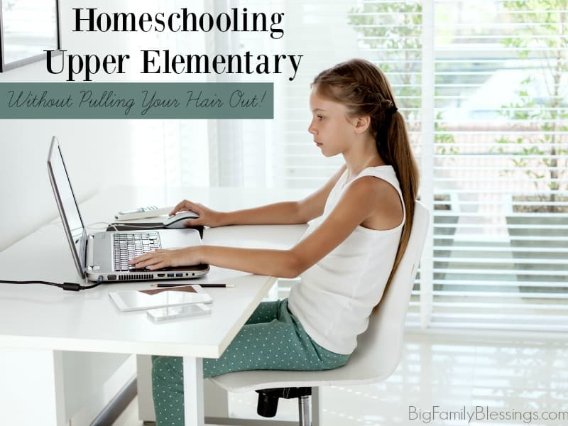 Tips for Homeschooling Upper Elementary Kids…Without Pulling Your Hair Out!