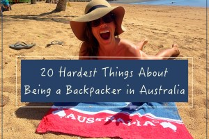 20 Hardest Things about Backpacking Australia