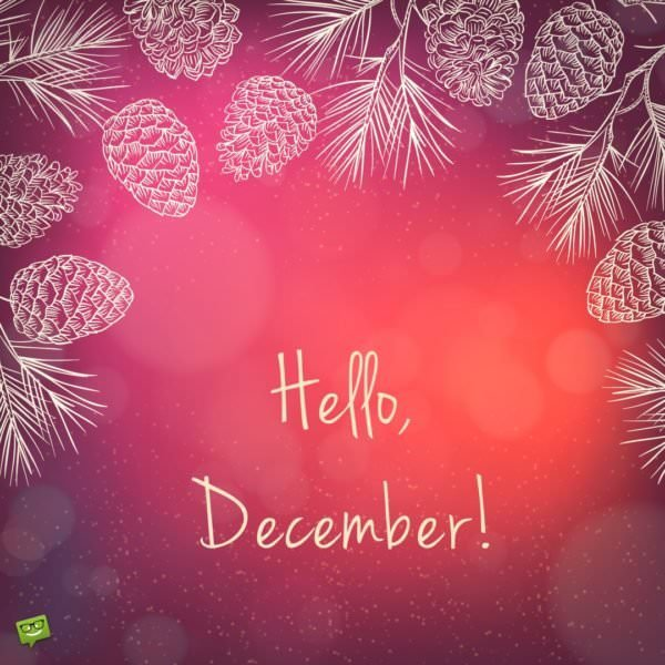 Birthday Wishes Expert Good Morning Hello, December! | End The Year And Start Anew